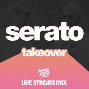 serato takeover shaka loves you live stream mix